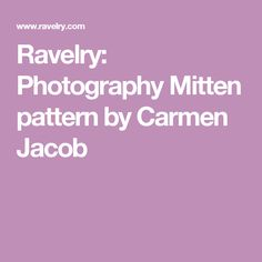 Ravelry: Photography Mitten pattern by Carmen Jacob