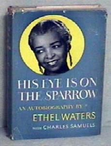 Ethel Waters - I loved hearing her sing.
