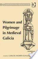 Women and pilgrimage in medieval Galicia / edited by Carlos Andrés González-Paz PublicaciónBurlington : Ashgate, cop. 2015