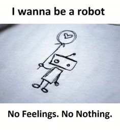 I wanna be a robot No Feelings. No Nothing Girly Attitude Quotes, Girly Quotes, Mood Quotes, Life Quotes, Blah Quotes, Fed Up Quotes, Faded Quotes, Chill Quotes, Happy Quotes