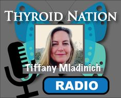 Tiffany Mladinich, Founder of GratefulGarden.biz and co-host of Thyroid Nation Radio. Listen LIVE: http://thyroidnation.com/thyroid-nation-radio/