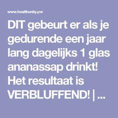 DIT gebeurt er als je gedurende een jaar lang dagelijks 1 glas ananassap drinkt! Het resultaat is VERBLUFFEND! | Health Unity