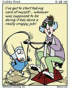 Maxine - got to start taking care of myself....