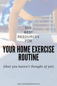 The Best Resources for Your Home Exercise Routine-One Strong Southern Girl-These are the resources you've been looking for to create an incredible home exercise routine.