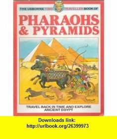 The Time Traveller Book of Pharaohs  Pyramids (9780727012142) Tony Allan, Toni Goffe , ISBN-10: 0727012142  , ISBN-13: 978-0727012142 ,  , tutorials , pdf , ebook , torrent , downloads , rapidshare , filesonic , hotfile , megaupload , fileserve