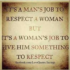 To be respectful of others you must respect yourself. It is a two way street.