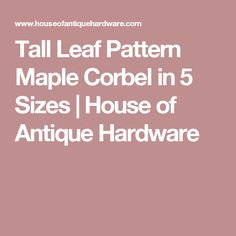 Tall Leaf Pattern Maple Corbel in 5 Sizes | House of Antique Hardware