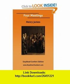 Four Meetings (9781425035747) Henry James , ISBN-10: 1425035744  , ISBN-13: 978-1425035747 ,  , tutorials , pdf , ebook , torrent , downloads , rapidshare , filesonic , hotfile , megaupload , fileserve
