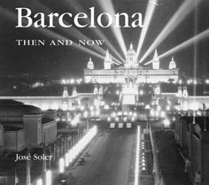 Barcelona Then and Now (Then & Now Thunder Bay) by Jose Soler