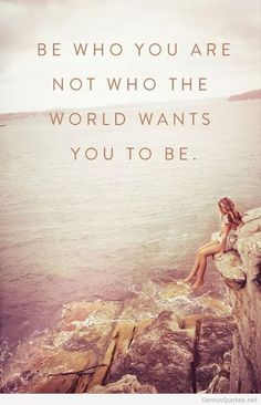 Be who you are...