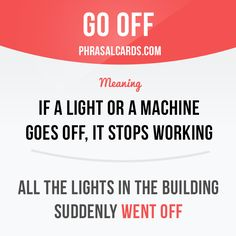 """""""Go off"""" means """"to stop working"""". Example: All the lights in the building suddenly went off."""