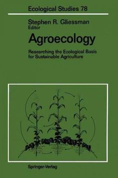 Agroecology: Researching the Ecological Basis for Sustainable Agriculture