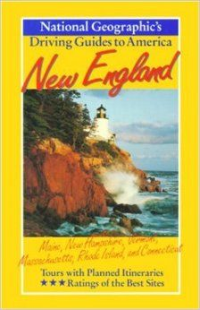 New England : Maine, New Hampshire, Vermont, Massachusetts, Rhode Island, and Connecticut (National Geographic's Driving Guides to America):...