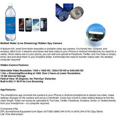 Bottled Water (Live Streaming) Hidden Spy Camera:  Please help us fund and promote our Indiegogo campaign for the development of a new product!  Conceived of By: DPL-Surveillance-Equipment.com Open 24/7/365! (888) 344-3742 or (818) 344-3742 (Spy Store) Life-Time Warranties!