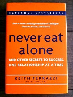 """Never Eat Alone"" by Keith Ferrazzi with Tahl Raz"