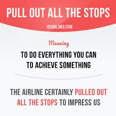 Idiom of the day: Pull Out All The Stops. Meaning: To do everything you can to achieve something. English Idioms, English Vocabulary Words, English Phrases, Learn English Words, English Writing, English Lessons, Teaching English, English Language, English Grammar