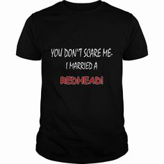 You Don't Scare Me I Married A #Redhead, Order HERE ==> https://www.sunfrog.com/Funny/113156616-404944060.html?53624, Please tag & share with your friends who would love it , #christmasgifts #birthdaygifts #renegadelife