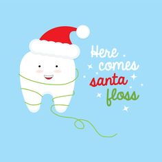 HERE COMES SANTA FLOSS—and he knows if you've been naughty or nice! Remember to floss at least once a day!