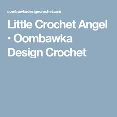 Little Crochet Angel • Oombawka Design Crochet