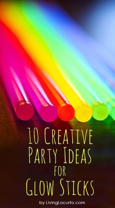 10 Creative Party Ideas for Glow Sticks. Such fun ideas!