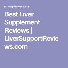 Best Liver Supplement Reviews | LiverSupportReviews.com