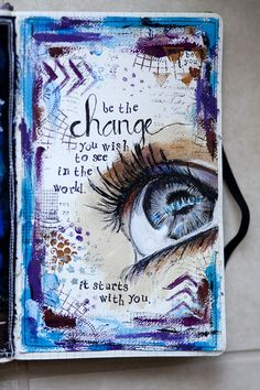 "Love this art journal page from @Karen Jacot grunberg   ""Be the change you wish to see in the world."""