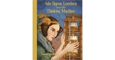 Booktopia has Ada Byron Lovelace and the Thinking Machine by Laurie Wallmark. Buy a discounted Hardcover of Ada Byron Lovelace and the Thinking Machine online from Australia's leading online bookstore. Famous Romantic Poets, Mighty Girl Books, World's First Computer, Ada Lovelace, Trade Books, Book Girl, Children's Literature, Women In History, Book Lists