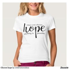 Choose #hope t shirt.Feel free to contact me if you want it in other products. There are 162 styles for #women #men #kids with lots of colors. #motivational #inspirational #quote #sayings #support #charity #typography #bestrong #believe