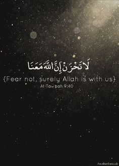 Fear not, surely Allah is with us.