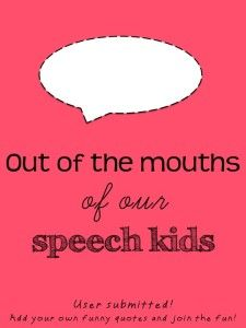A place for SLPs to read and share funny quotes from their speech kids! From Speechy Musings