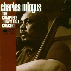 Charles Mingus: The Complete Town Hall Concert