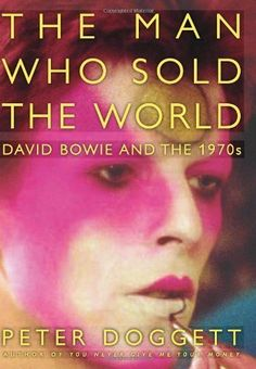 """""""The Man Who Sold the World: David Bowie and the 1970s"""" by Peter Doggett. 2011."""