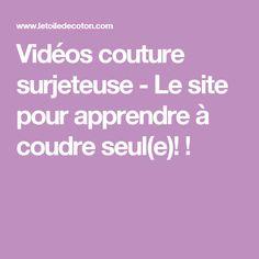 Vidéos couture surjeteuse - Le site pour apprendre à coudre seul(e)! !