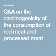 The consumption of red meat and processed meat more processed meat red
