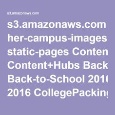 s3.amazonaws.com her-campus-images static-pages Content+Hubs Back-to-School 2016 CollegePackingList.pdf