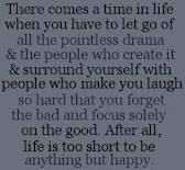 couldn't agree more with this life philosophy.  i love to be happy and love being around people who like being happy too.