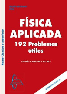 FÍSICA APLICADA 2ED 192 problemas útiles Autor: Andrés Valiente Cancho  Editorial: García Maroto Editores Edición: 2 ISBN: 9788415793175 ISBN ebook: 9788415793182 Páginas: 678 Área: Ciencias y Salud Sección: Física  http://www.ingebook.com/ib/NPcd/IB_BooksVis?cod_primaria=1000187&codigo_libro=3948