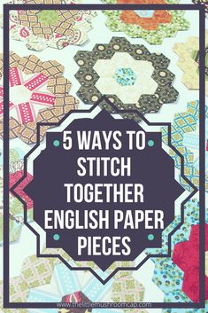 5 ways to stitch together english paper pieces. One will for sure get you sticking with it
