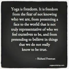 """Yoga is freedom.""  Richard Freeman"
