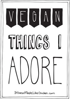 Vegan Things I Adore. A list of my favourite vegan products, books, movies, cookbooks, beauty products and more. #itdoesnttastelikechicken