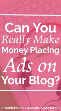 Can You Really Make Money Placing Ads on Your Blog? -  Are ads on your blog easy money or do they turn away readers? See what the IBA experts have to say and find what really works for you to better monetize your blog.
