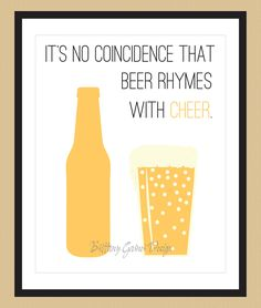 "Beer Art Print. ""It's no coincidence that beer rhymes with cheer."""