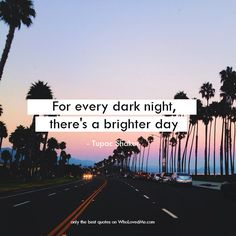 Daily Quotes » Romantic, Inspirational, Love quotes and Motivational Thoughts! Publish, collect and share your favorite quotes! » For every dark night, there's a brighter day