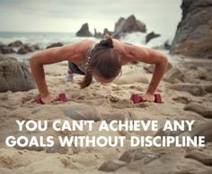Kick your own butt...lol. Be disciplined in the pursuit of your goals and dreams. Never give up!!