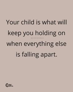 Your Child Is What Will Keep You Holding On When Everything Else Is Falling Apart. #pregnancyquotes #momlife #parenhoood #motherhood #toddlermom #motherhoodquotes #babyquotes #parentingquotes #quoteoftheday #inspirationalquotes #familylife New Parent Quotes, New Baby Quotes, Newborn Quotes, Baby Girl Quotes, Pregnancy Quotes, Parenting Quotes, Quotes For Kids, Everything Is Falling Apart, Quotes About Motherhood