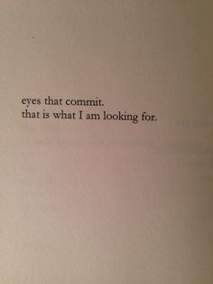 """eyes that commit. That is what I'm looking for"" -Nayyirah Waheed"