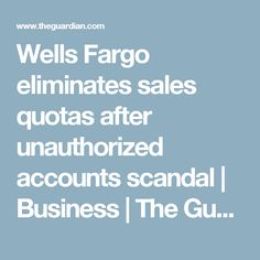 Wells Fargo eliminates sales quotas after unauthorized accounts scandal | Business | The Guardian