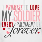 Google Image Result for http://image.spreadshirt.com/image-server/v1/compositions/20583003/views/1,width%3D178,height%3D178,appearanceId%3D1/I-Promise-to-Love-my-Soldier-every-Moment-of-Forever.png
