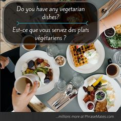 Have a tasty vegetarian meal at your favourite restaurant with this phrase!