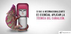 66 - Si vas a Internacionalizarte es Esencial aplicar la Técnica del Camaleón http://salasgranados.com/blog/2012/12/si-vas-a-internacionalizarte-es-esencial-aplicar-la-tecnica-del-camaleon/